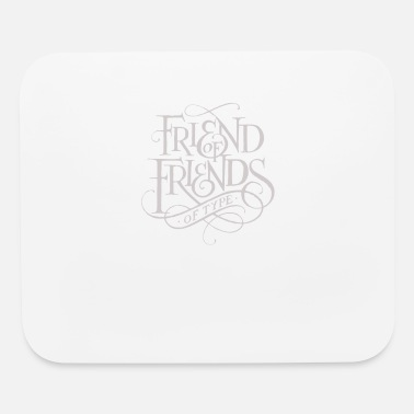 Friends Friend of Friends - Mouse Pad