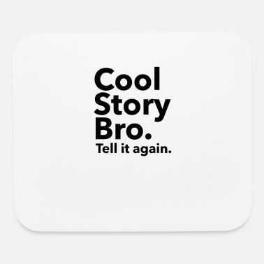 Cool Story Bro Tell It Again Cool Story Bro Tell it again funny tshirt - Mouse Pad