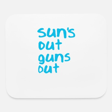 Out Suns Out Guns Out - Mouse Pad