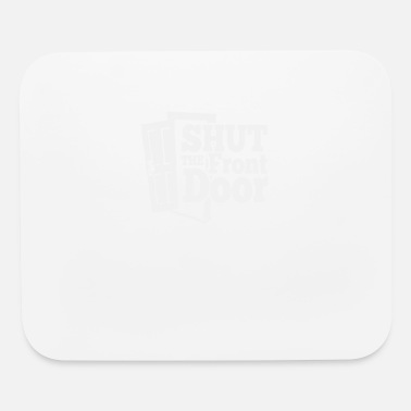 Shut Off shut the front door - Mouse Pad