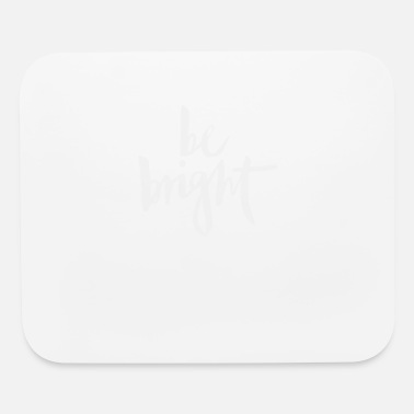 Bright Be Bright - Mouse Pad