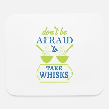 Whisk Dont be afraid to take whisks - Mouse Pad