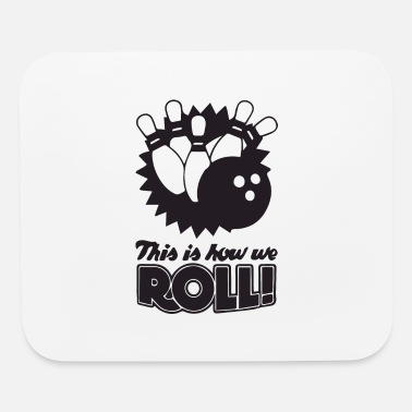 Roll this is how we roll - Mouse Pad