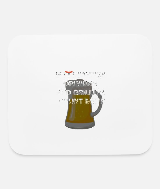 Schland Mouse Pads - If it Involves Drinking and Grilling Count me In - Mouse Pad white