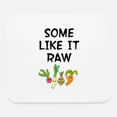 Raw Food Diet Some like it raw. Raw foods diet. Veggies. - Mouse Pad
