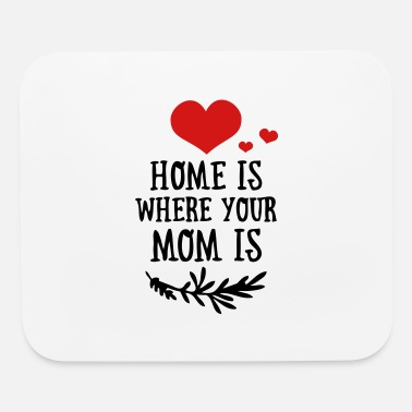 Funny Valetines Day Home is where your Mom is - Mother's Day - Mouse Pad