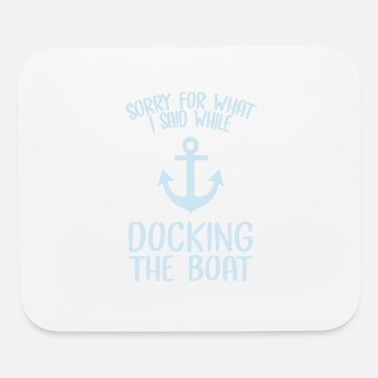 Cruise Sorry For What I Said While Docking The Boat - Mouse Pad