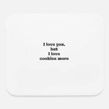 I Love i love you but i love cookies more - Mouse pad Horizontal