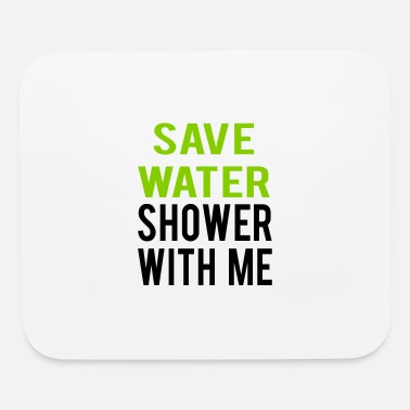 SEX SAYING SAVE WATER SHOWER WITH ME - Mouse Pad