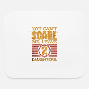 You Can t Scare Me I Have 2 Daughters Fathers Day - Mouse Pad