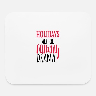 Family Holiday Holidays are for family drama - Mouse Pad
