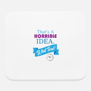 That's A Horrible Idea What Time Funny - Mouse Pad