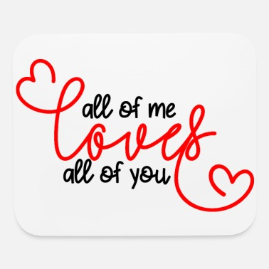 All of me loves all of you - Mouse Pad