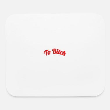 Bitch To Bitch Or Not To Bitch - Mouse Pad