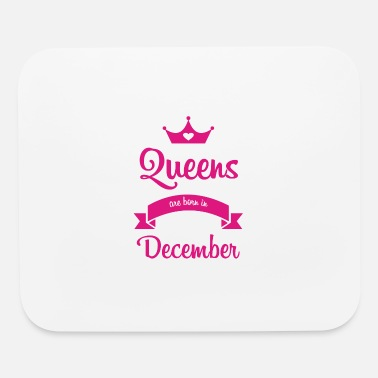 Queen Queens are born in December - Mouse Pad