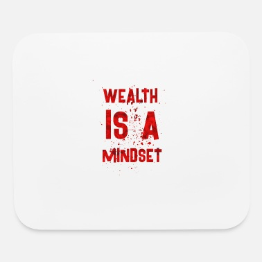 Wealth Wealth is a mindset - Mouse Pad