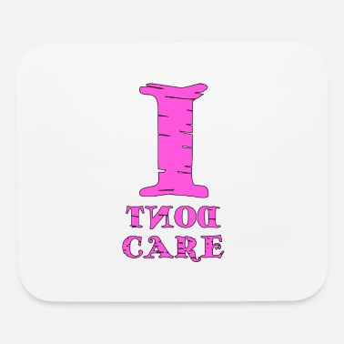 Cares Quotes i dont care! - Mouse Pad
