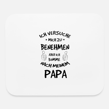 Dad Behavior - I'm coming to dad - Mouse Pad