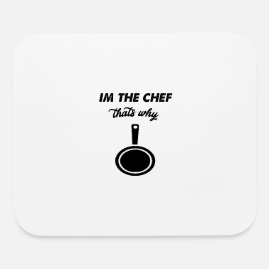 im the chef thats why - Mouse Pad