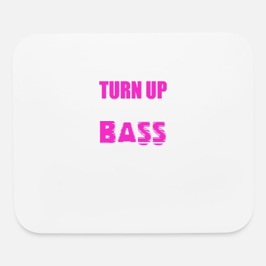 Turn Up Turn Up The Bass - Mouse Pad