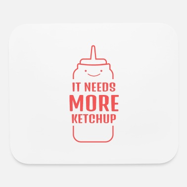 Ketchup It Needs More Ketchup - Mouse Pad