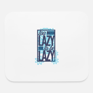 Lazy Too lazy to be lazy - Mouse Pad