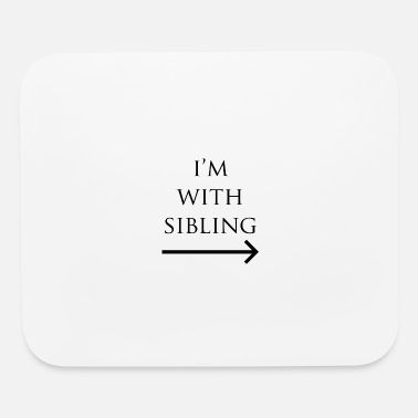Siblings I'm with sibling - Mouse Pad