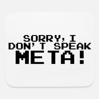 Legends Sorry I Don't Speak META! (Black Text) - Mouse Pad