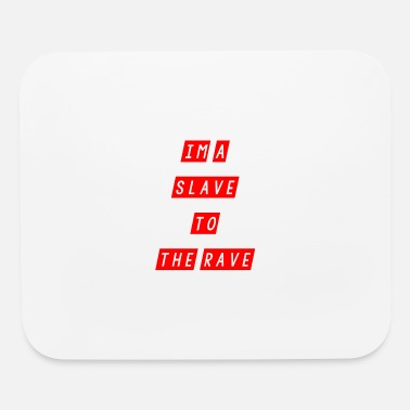 Slaves slave to the rave - Mouse Pad
