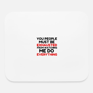 Exhausted EXHAUSTED - Mouse Pad