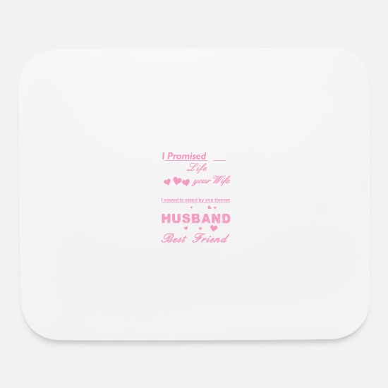 Love Mouse Pads - LOVE MY HUSBAND - I PROMISE YOU MY WHOLE LIFE - Mouse Pad white