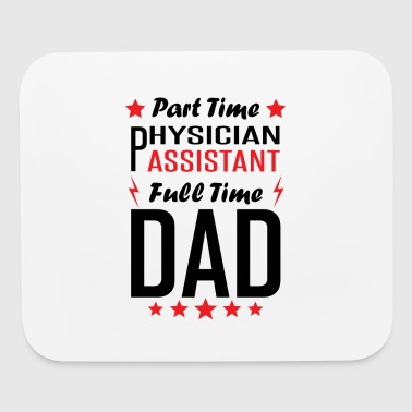 Part Time Physician Assistant Full Time Dad - Mouse pad Horizontal