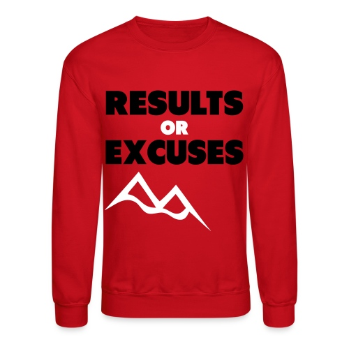 Results or Excuses - Crewneck Sweatshirt