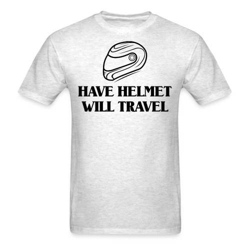 Have Helmet Will Race Gray Shirt - Men's T-Shirt