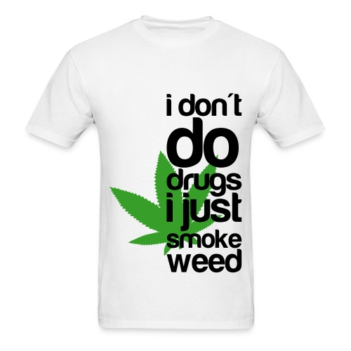 I just smoke weed - Men's T-Shirt