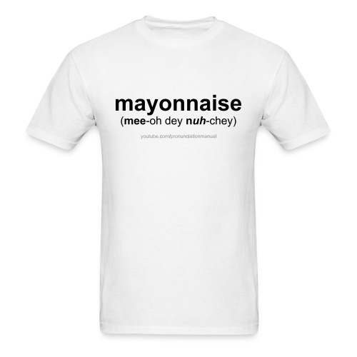 Pronunciation Manual mayonnaise T-Shirt - Men's T-Shirt