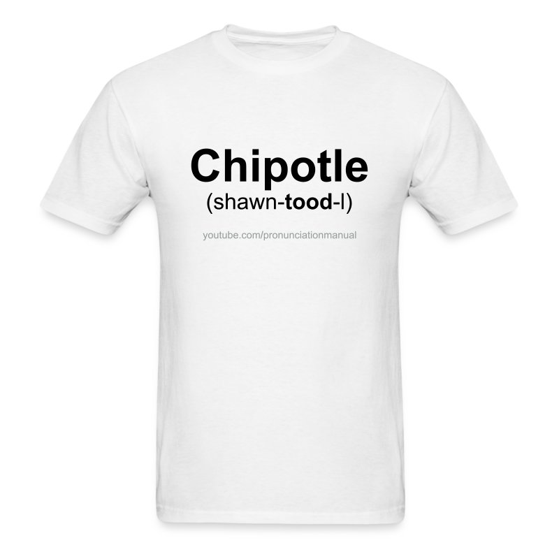 Pronunciation Manual Chipotle T-Shirt - Men's T-Shirt