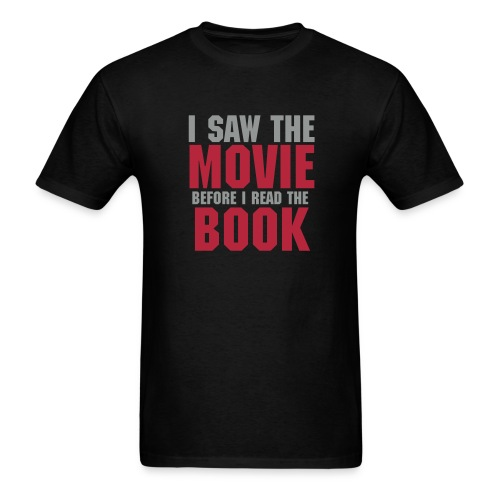 I SAW THE MOVIE BEFORE THE BOOK Men's T-Shirt - Men's T-Shirt