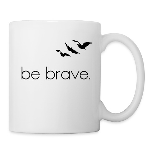 Be Brave - Coffee/Tea Mug