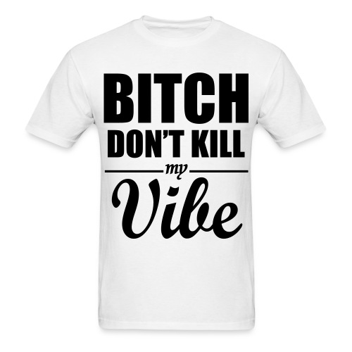 Ish Don't Kill My Vibe - Men's T-Shirt