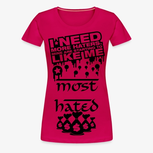 I Need More Haters / / Most Hated - Women's Premium T-Shirt
