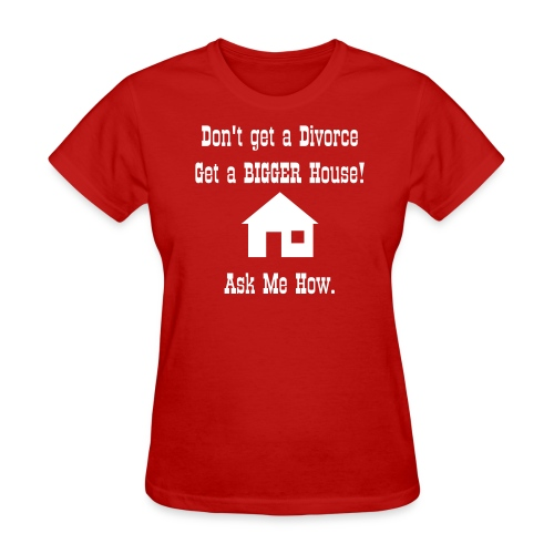 Get a bigger house - womens - Women's T-Shirt