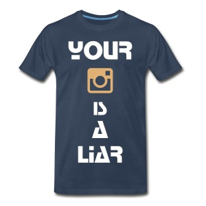 Your Instagram Is A Liar - Men's Premium T-Shirt