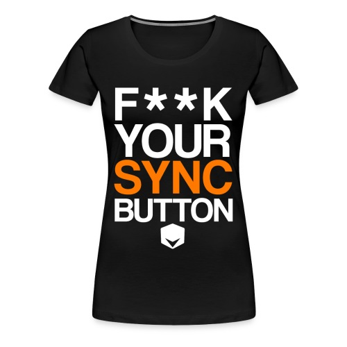 K your Sync Button - Women's Premium T-Shirt