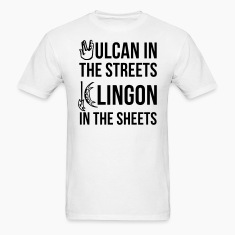 Vulcan in the Streets, Klingon in the Sheet T-Shirts