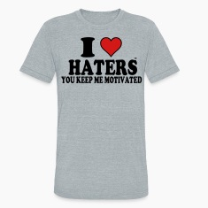 I Love Haters You Keep Me Motivated T-Shirts
