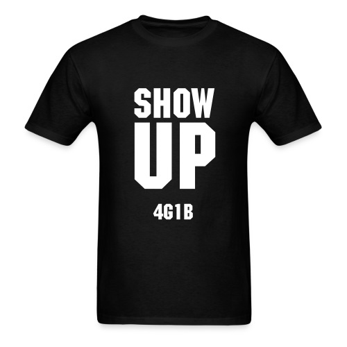 SHOW UP - Men's T-Shirt