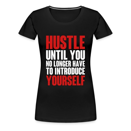 Why We Hustle - Women's Premium T-Shirt