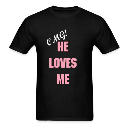 OMG He Loves Me - Men's T-Shirt