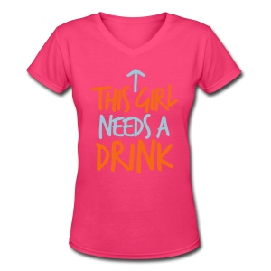 Need A Drink - Women's V-Neck T-Shirt